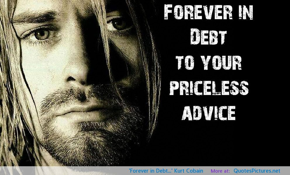 Kurt Cobain Quotes | in Debt…' Kurt Cobain motivational inspirational love life quotes ...