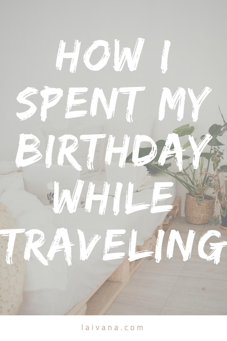 How I Spent My Birthday While Traveling Its My Birthday Birthday Self Development