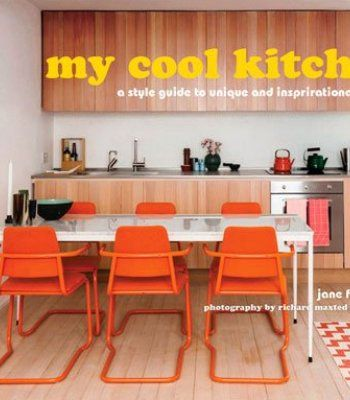 My Cool Kitchen A Style Guide To Unique And Inspirational Kitchens PDF