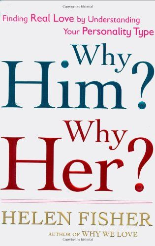 Why Him? Why Her?: Finding Real Love By Understanding Your Personality Type by Helen Fisher http://www.amazon.ca/dp/0805082921/ref=cm_sw_r_pi_dp_gzW9vb04H1KZG