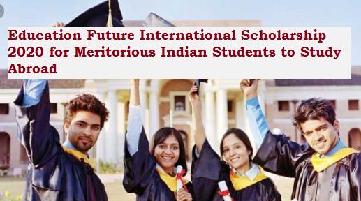 Education Future International Scholarship 2020 For Meritorious