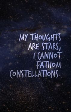 My Thoughts Are Stars I Cant Fathom Into Constellations Tfios In