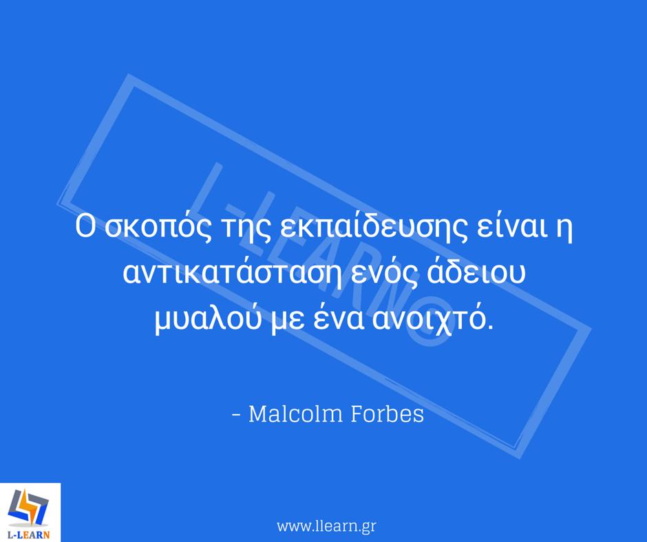 Teaching quote 25. #LLEARN  #εκπαίδευση #εκπαιδευτικός #απόφθεγμα #γνωμικό #Malcom #Forbes