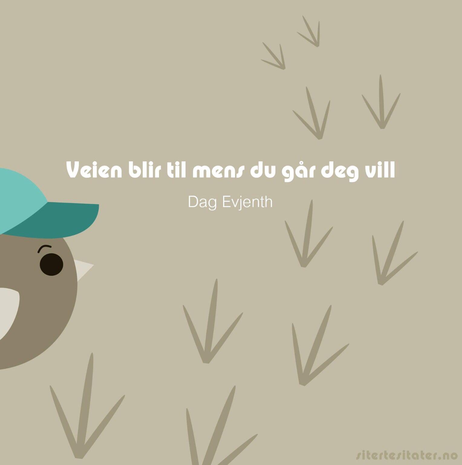 1f68ffc9 Sitat av Dag Evjenth | Gamle norske ordtak | Sitater