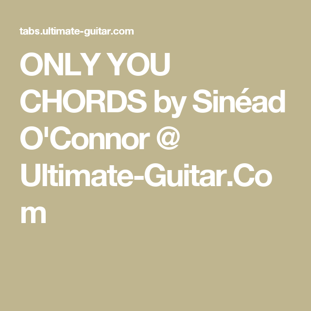 ONLY YOU CHORDS by Sinéad O\'Connor @ Ultimate-Guitar.Com   Music ...