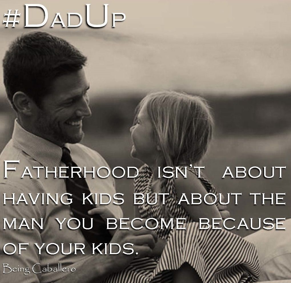 Being A Dad Quotes: #DadUp Fatherhood Isn't About Having Kids But About The