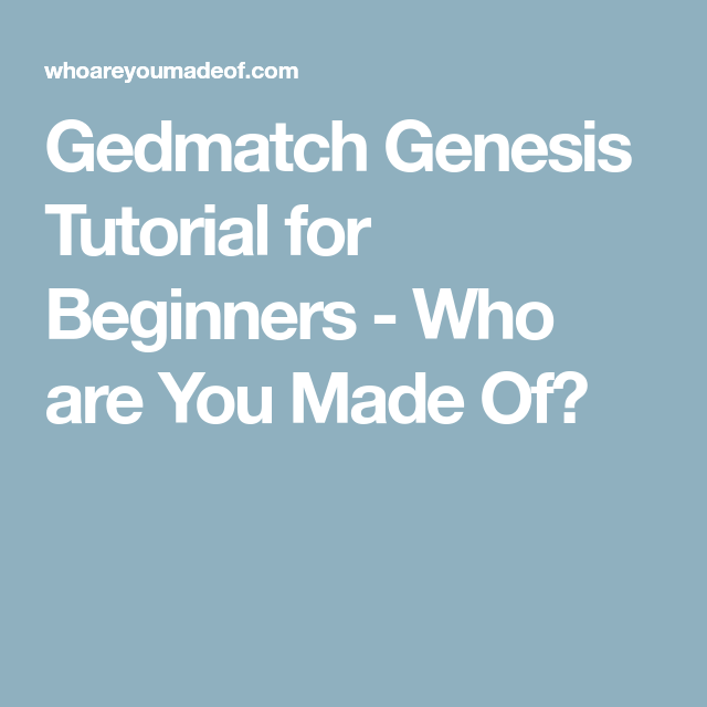 Gedmatch Genesis Tutorial for Beginners - Who are You Made