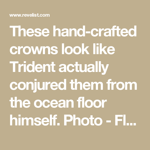 These hand-crafted crowns look like Trident actually conjured them from the ocean floor himself. Photo - Flower crowns are out, and mermaid crowns are in | Revelist