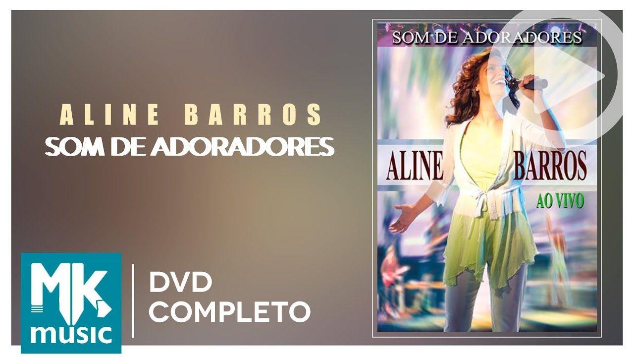 Som De Adoradores Aline Barros Dvd Completo Aline Barros