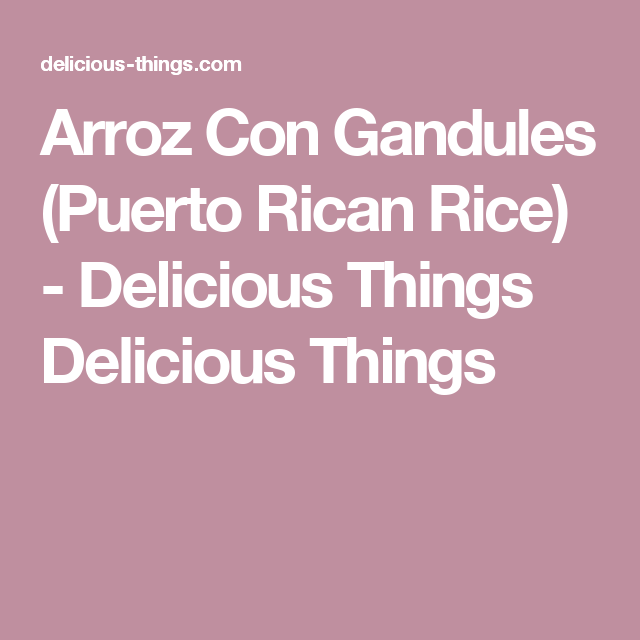 Arroz Con Gandules (Puerto Rican Rice) - Delicious Things Delicious Things