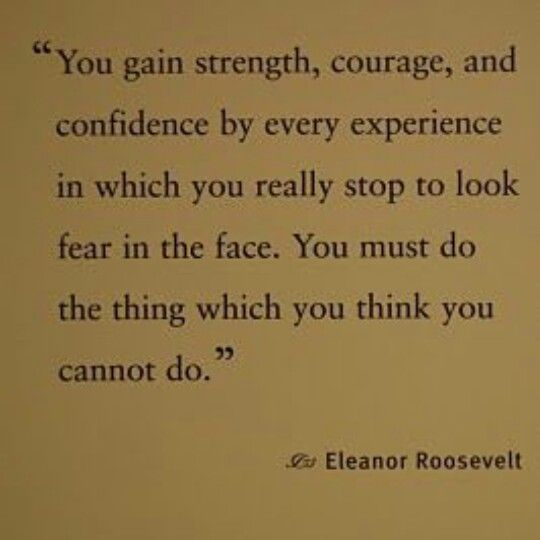 Face your fears: Eleanor Roosevelt