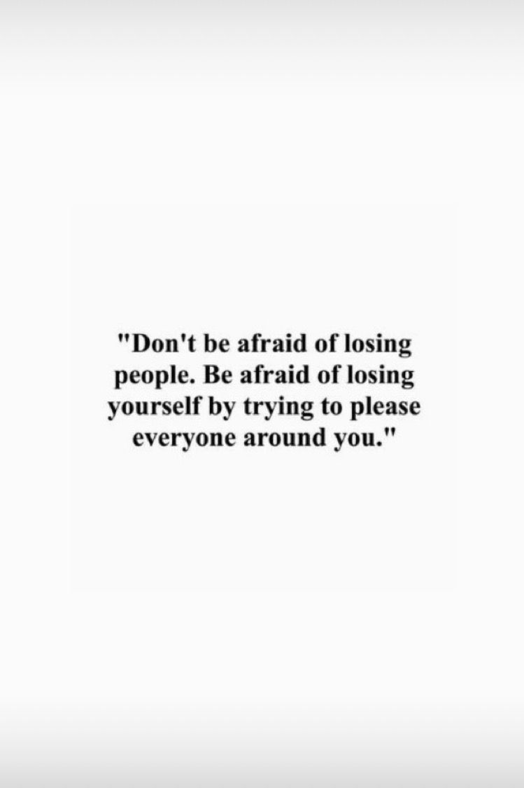 Don T Be Afraid Of Losing People Lifelessons Relationshipsquotes Be Yourself Quotes Losing You Quotes Meaningful Quotes