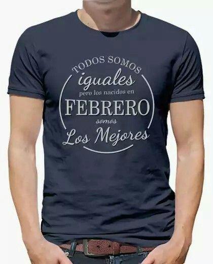 feaf3bb1b22 Camiseta Todos somos iguales pero los nacidos en febrero somos los mejores
