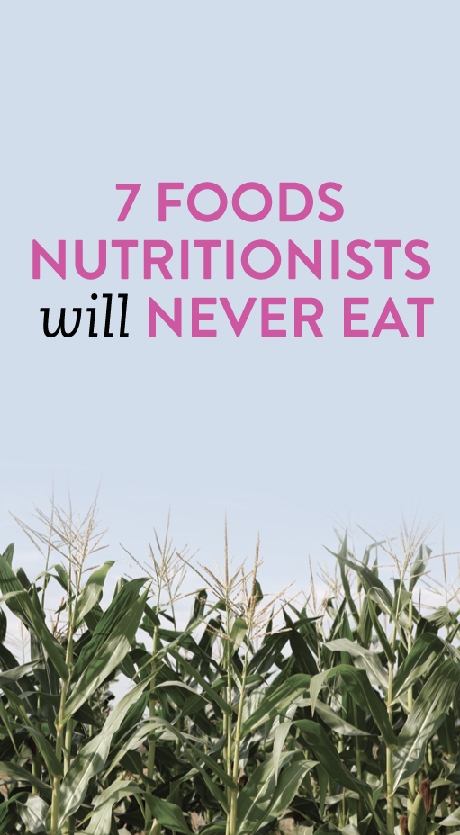 foods nutritionists avoid unhealthy foods foodie goodtoknow list