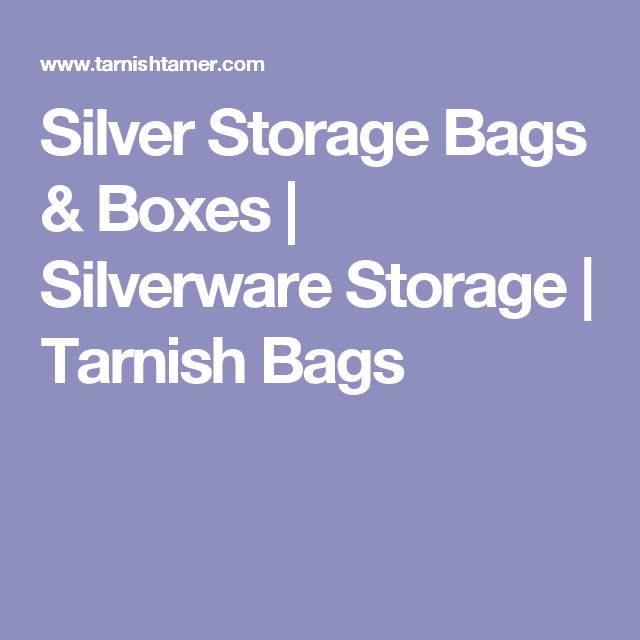 TUse Tarnish Tamer™ Silverware Storage Products Like Tarnish Bags, Silver  Storage Bags U0026 Boxes To Protect Your Most Prized Silver Products For Years  At Low ...