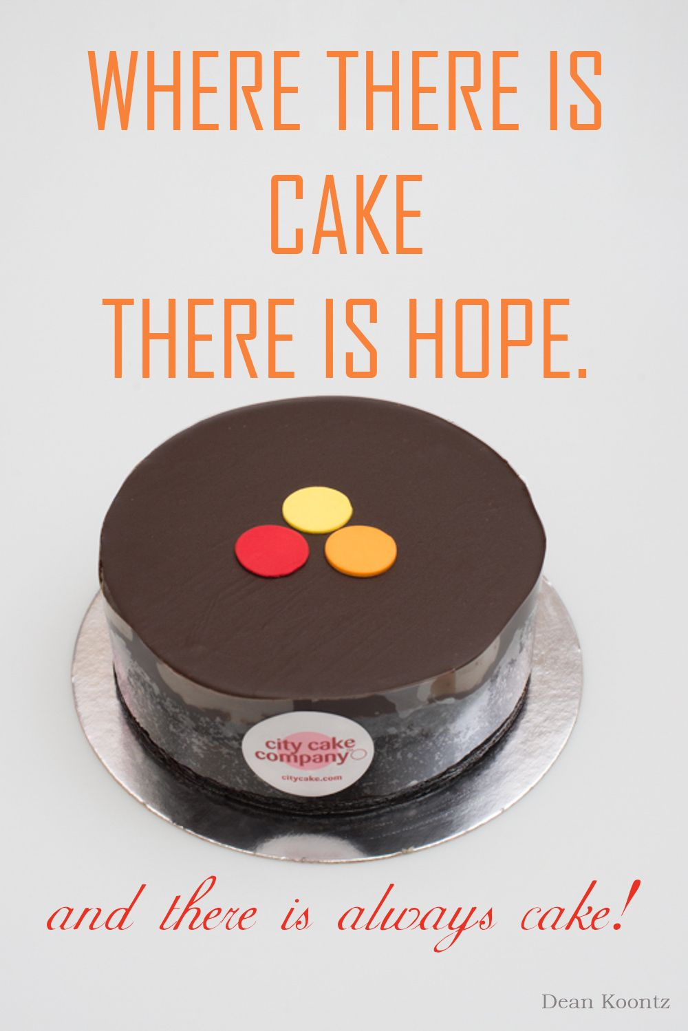 Where there is cake, there is hope. www.citycake.com