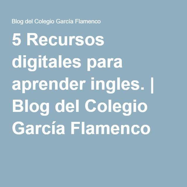 5 Recursos digitales para aprender ingles.   Blog del Colegio García Flamenco