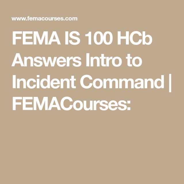 FEMA IS 100 HCb Answers Intro to Incident Command