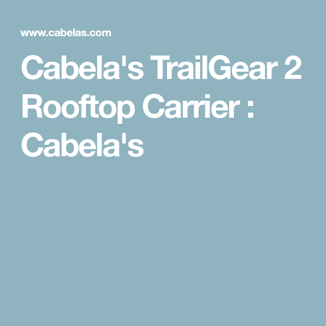 Cabela S Trailgear 2 Rooftop Carrier Cabela S Cabelas Tailgate Accessories Cargo Carriers