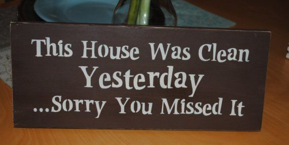 Wood Sign - This house was clean yesterday...Sorry you missed it.