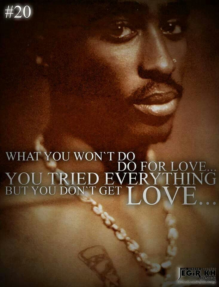 What You Wont Do For Love Tupac Quotes 2pac Quotes 2pac Tupac