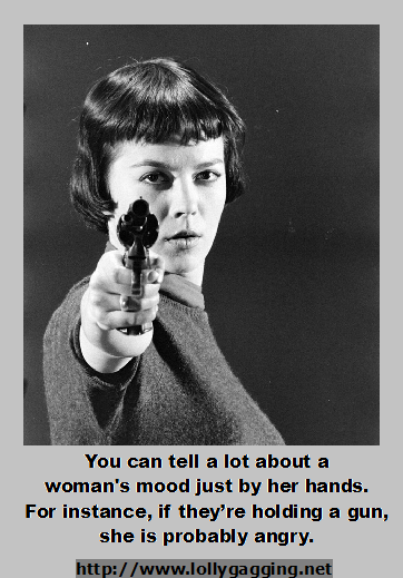 You Can Tell A Lot About Womans Mood Just By Her Hands For Instance If Theyre Holding Gun She Is Probably Angry Lollygagging Anger Guns