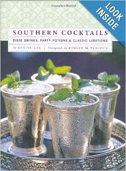 Southern Cocktails: Dixie Drinks, Party Potions, and Classic Libations: Denise Gee, Robert M. Peacock: 9780811852432: Amazon.com: Books
