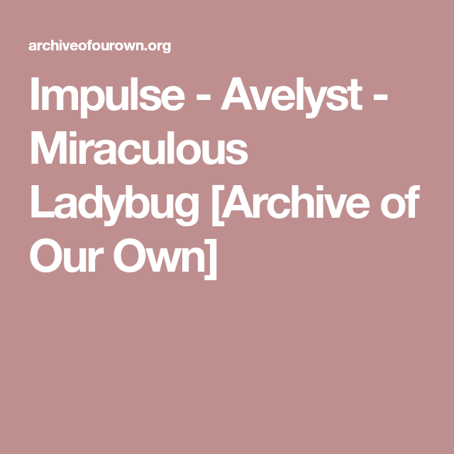 Impulse - Avelyst - Miraculous Ladybug [Archive of Our Own