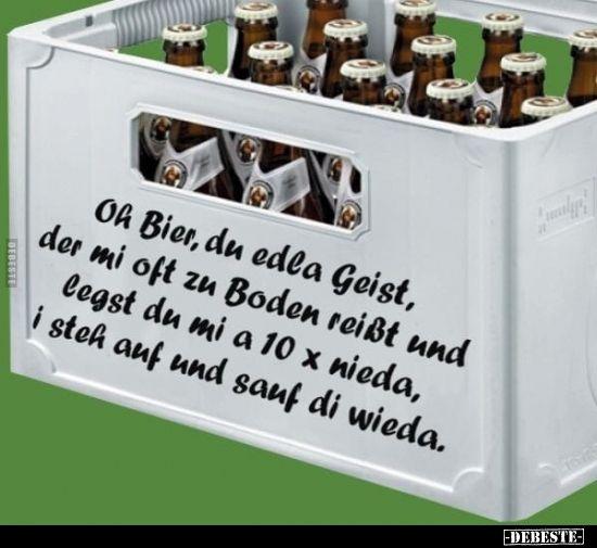 Oft Bier Du Edla Geist Der Mi Oft Zu Boden Reisst Und Lustige Bilder Spruche Witze Echt Lustig Lustige Bilder Bier Spruche Bier
