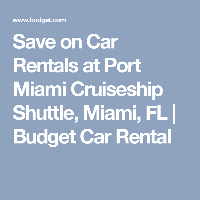 Save On Car Rentals At Port Miami Cruiseship Shuttle, Miami, FL | Budget Car