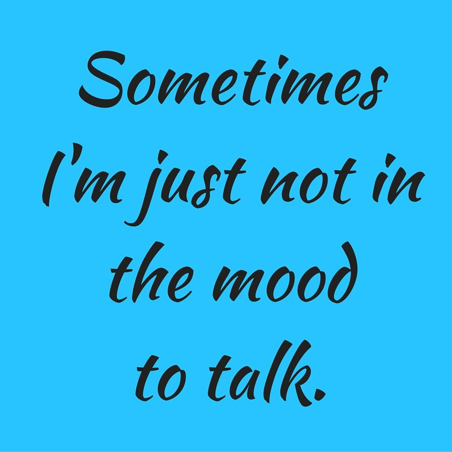 Quotes About Anger And Rage: Sometimes I'm Just Not In The Mood To Talk