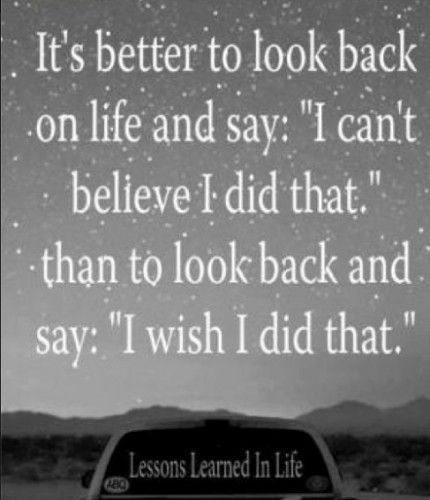 Life Wisdom It S Better To Look Back On Life And Say Funny Quotes About Life Good Life Quotes Best Love Failure Quotes