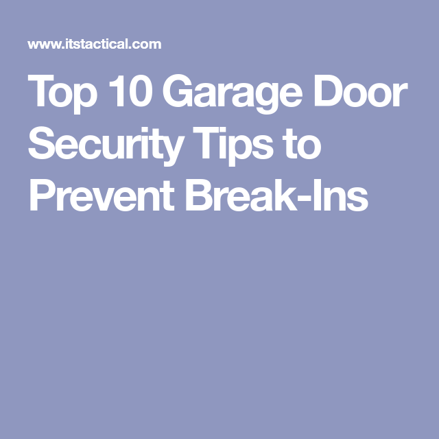 Top 10 Garage Door Security Tips To Prevent Break Ins Security Tips Security Door Garage Doors