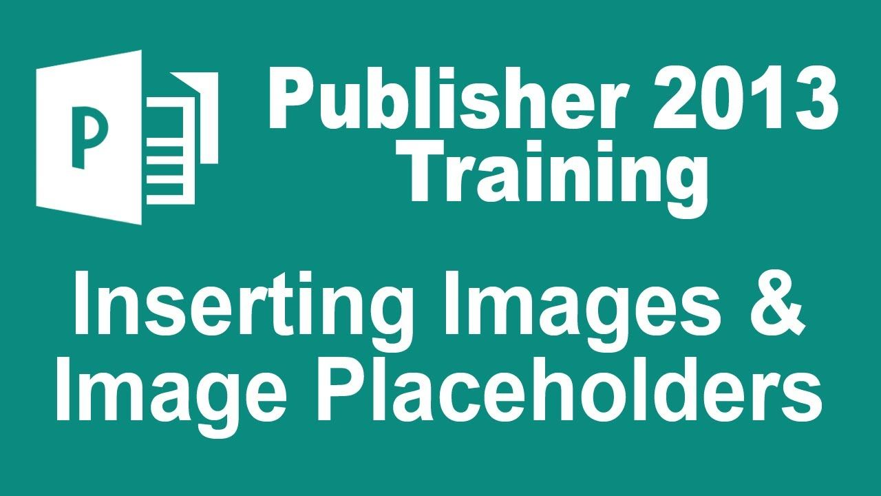 Microsoft Publisher 2013 Tutorial - Inserting Images and Image Placeholders  Microsoft Publisher, Student Office,