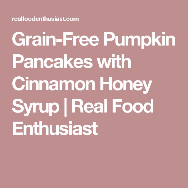 Grain-Free Pumpkin Pancakes with Cinnamon Honey Syrup | Real Food Enthusiast