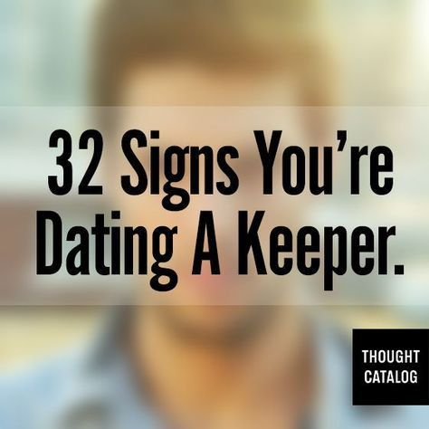 Signs the man youre dating is a keeper