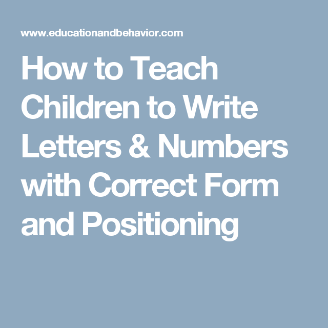How to Teach Children to Write Letters & Numbers with Correct Form ...