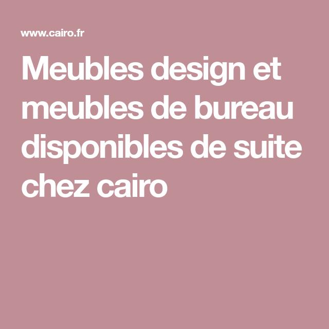 Meubles Design Et Meubles De Bureau Disponibles De Suite Chez Cairo Mobilier De Salon Meuble Bureau Meuble Design