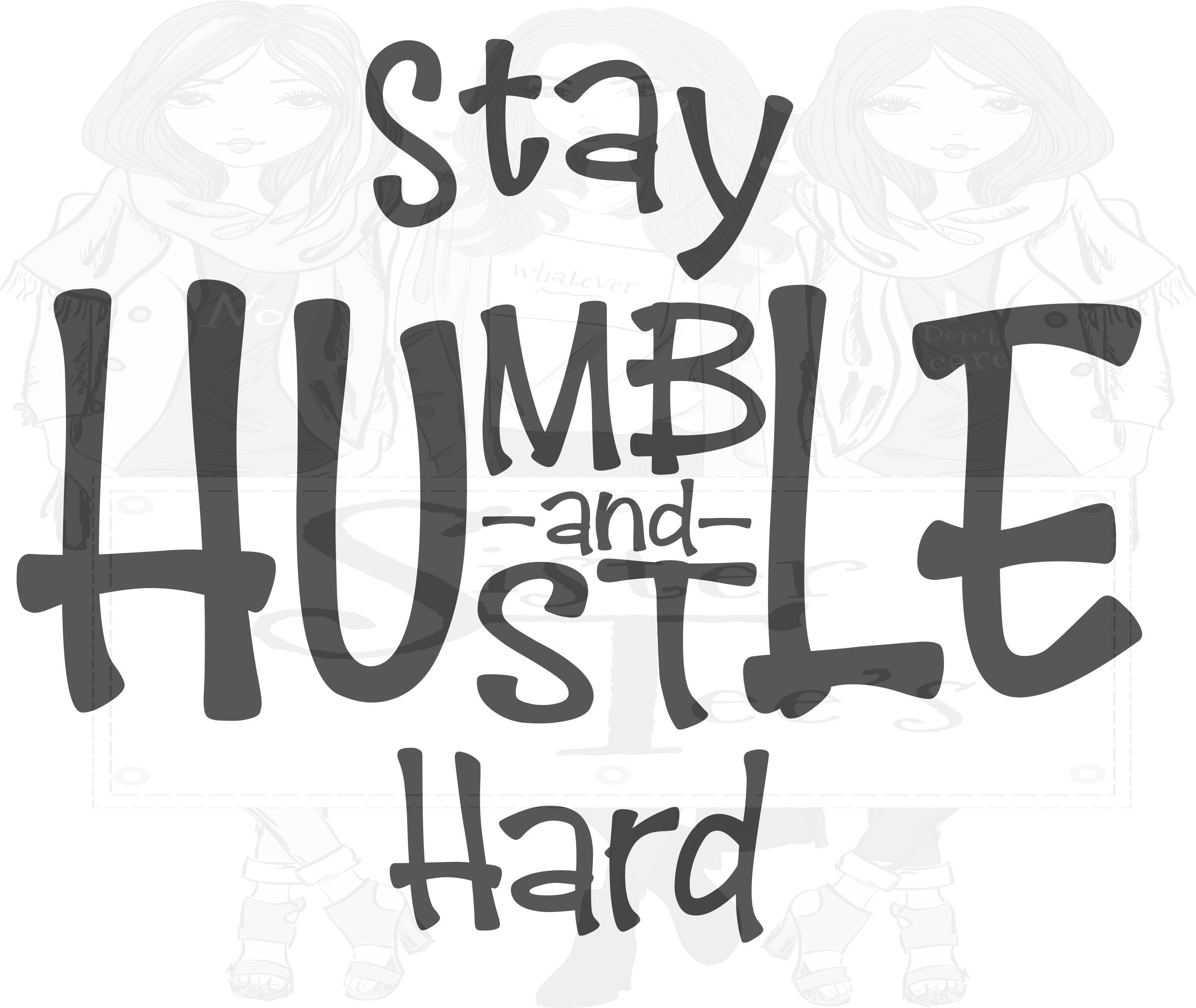 Stay Humble And Hustle Hard Vector Svg Vinyl Design Vinyl Designs Hustle Hard Stay Humble