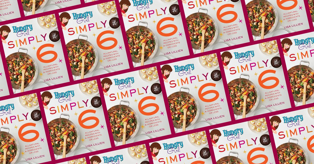 Hungry Girl Simply 6 Easy Recipes With 6 Ingredients Or Less