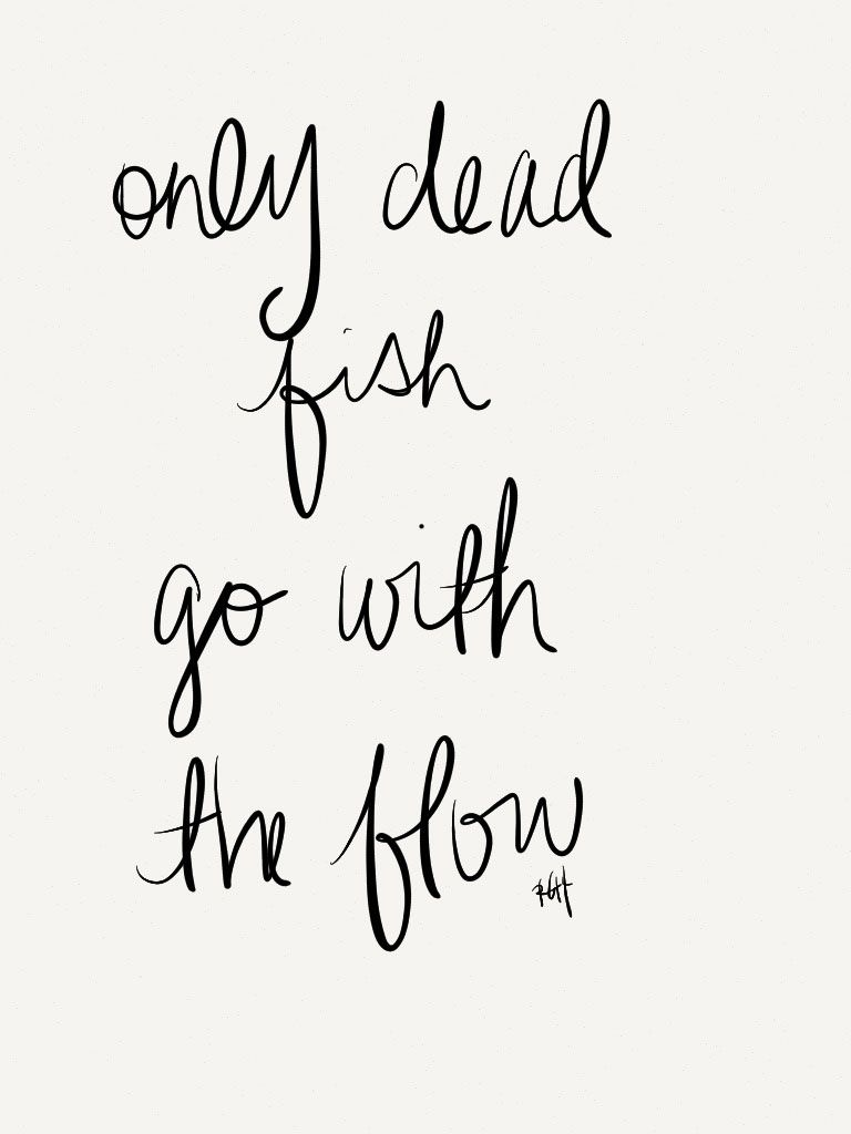 Only Dead Fish Go With The Flow Paperyraincom A X X