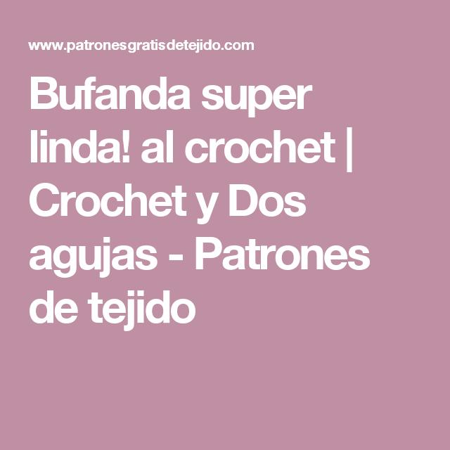 Bufanda super linda! al crochet | Crochet y Dos agujas - Patrones de ...