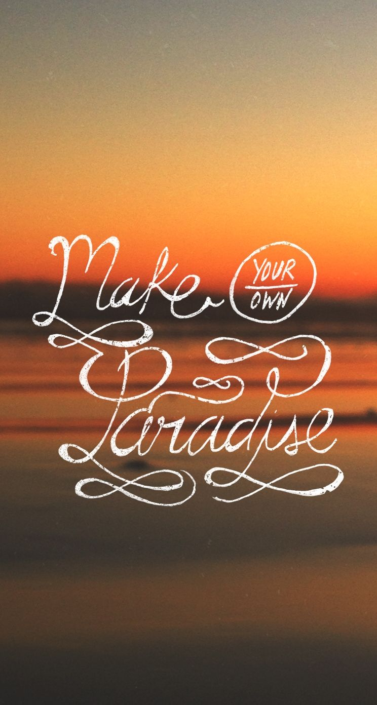 Make Your Own Paradise. Tap to see more iPhone Wallpapers Quotes. Beautiful Typography Parallax ...