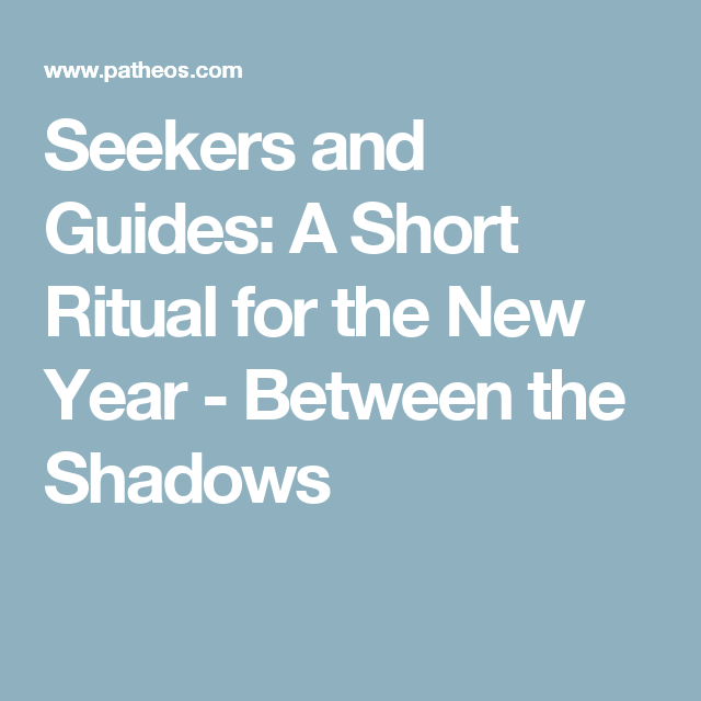 Seekers and Guides: A Short Ritual for the New Year - Between the Shadows