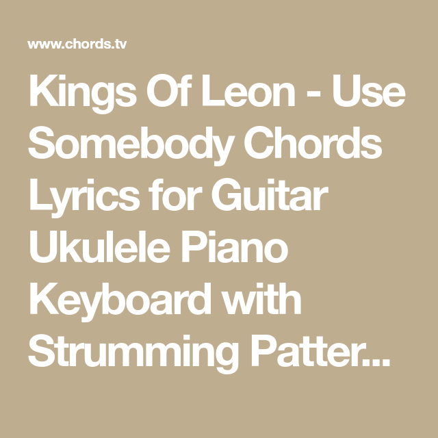Kings Of Leon Use Somebody Chords Lyrics For Guitar Ukulele Piano