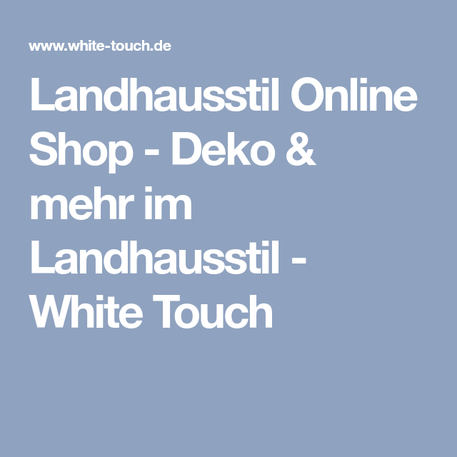 Landhausstil Online Shop - Deko & mehr im Landhausstil - White Touch ...