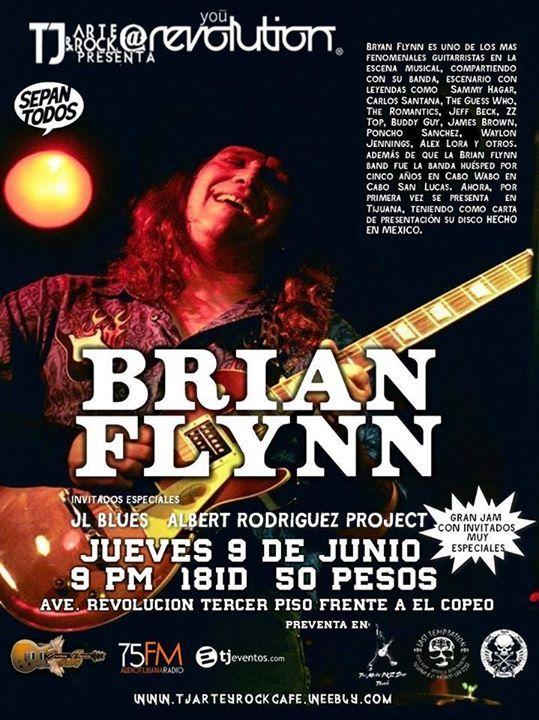 Mañana Jueves 9 de junio Brian Flynn excelente guitarrista con gran trayectoria estará tocando canciones propias y presentando su nuevo disco Hecho en México Ademas interpretando covers de de bandas como : LYNYRD SKYNYRD / AlLLMAN BROTHERS / BOB SEGER / CCR / DEEP PURPLE / TED NUGENT / ZZ TOP & MUCHOS MAS Invitados especiales Jl Blues & Albert Rodríguez / JAM al cierre del evento en Tj Art & Rock@You Revolution 3er piso frente al copeo / Costo 50 pesos / 9 PM / 18 ID.