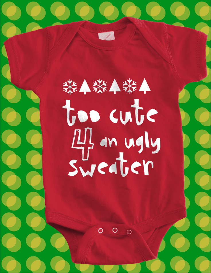 e6c1cb59d Funny holiday Too Cute For an Ugly Sweater Christmas design ideas for  custom baby onesies and t-shirts