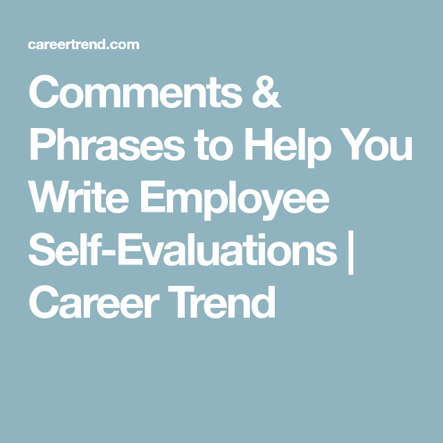 Comments  Phrases To Help You Write Employee SelfEvaluations