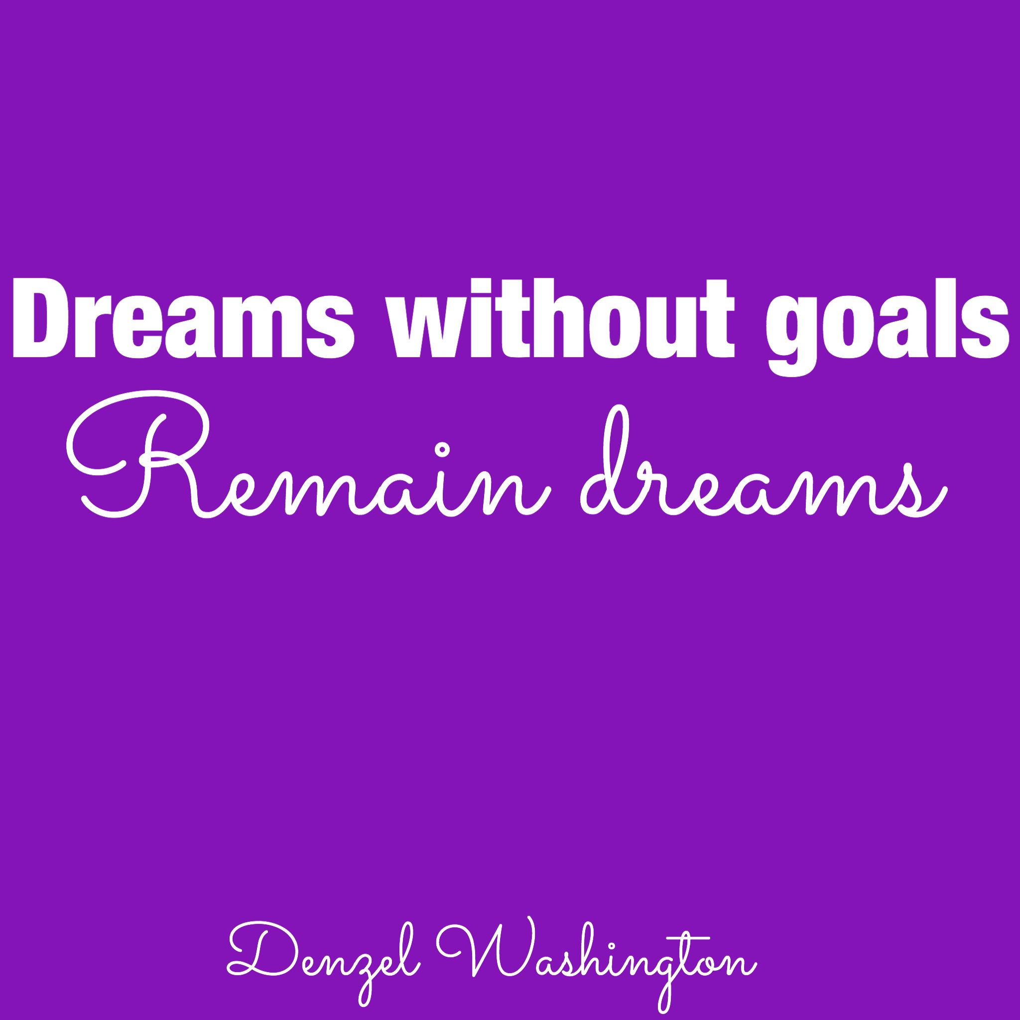 You Have These Dreams Dreams Without Goals Remain Dreams And Fuel